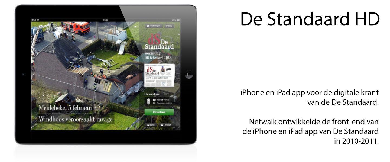 iPhone en iPad app voor de digitale krant van de De Standaard.  Netwalk ontwikkelde de front-end van de iPhone en iPad app van De Standaard in 2010-2011.