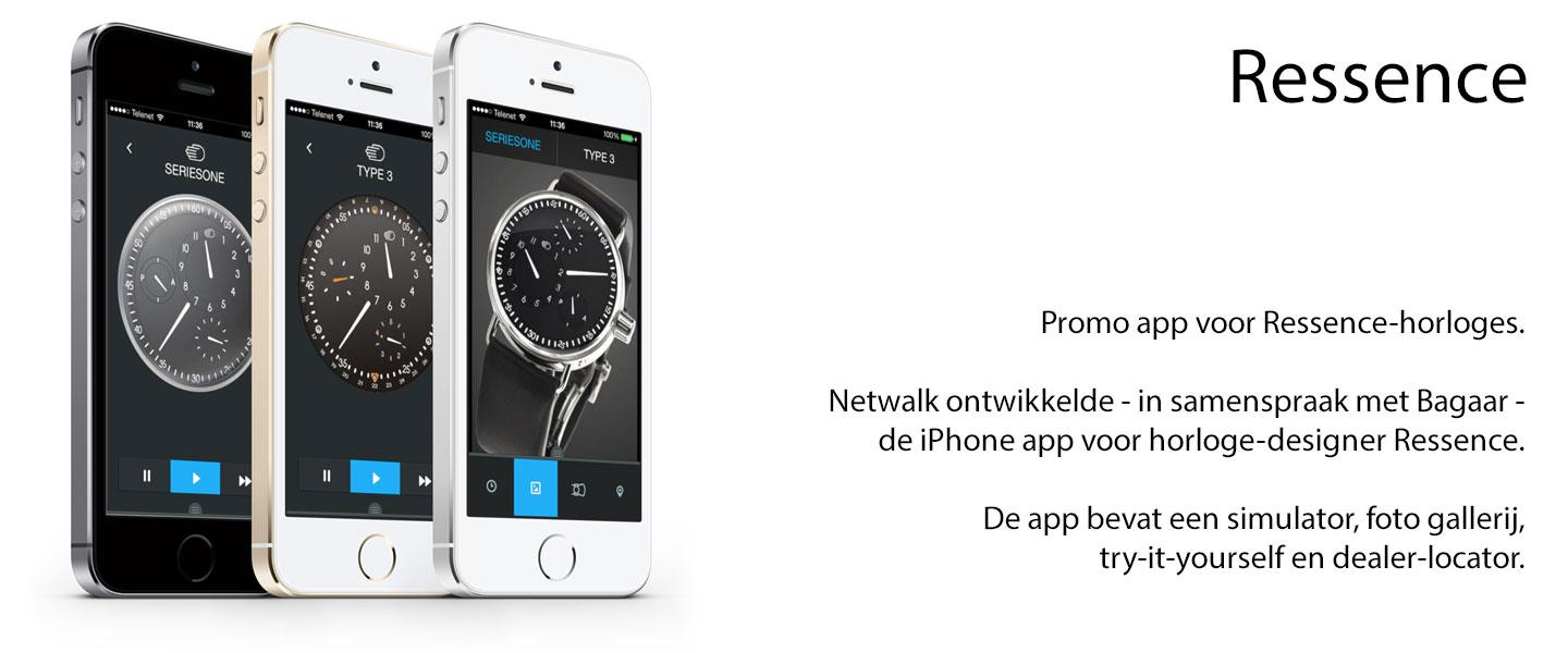 Promo app voor Ressence-horloges. Netwalk ontwikkelde - in samenspraak met Bagaar - de iPhone app voor horloge-designer Ressence. De app bevat een simulator, foto gallerij, try-it-yourself en dealer-locator.